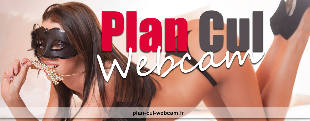 Plan cul webcam